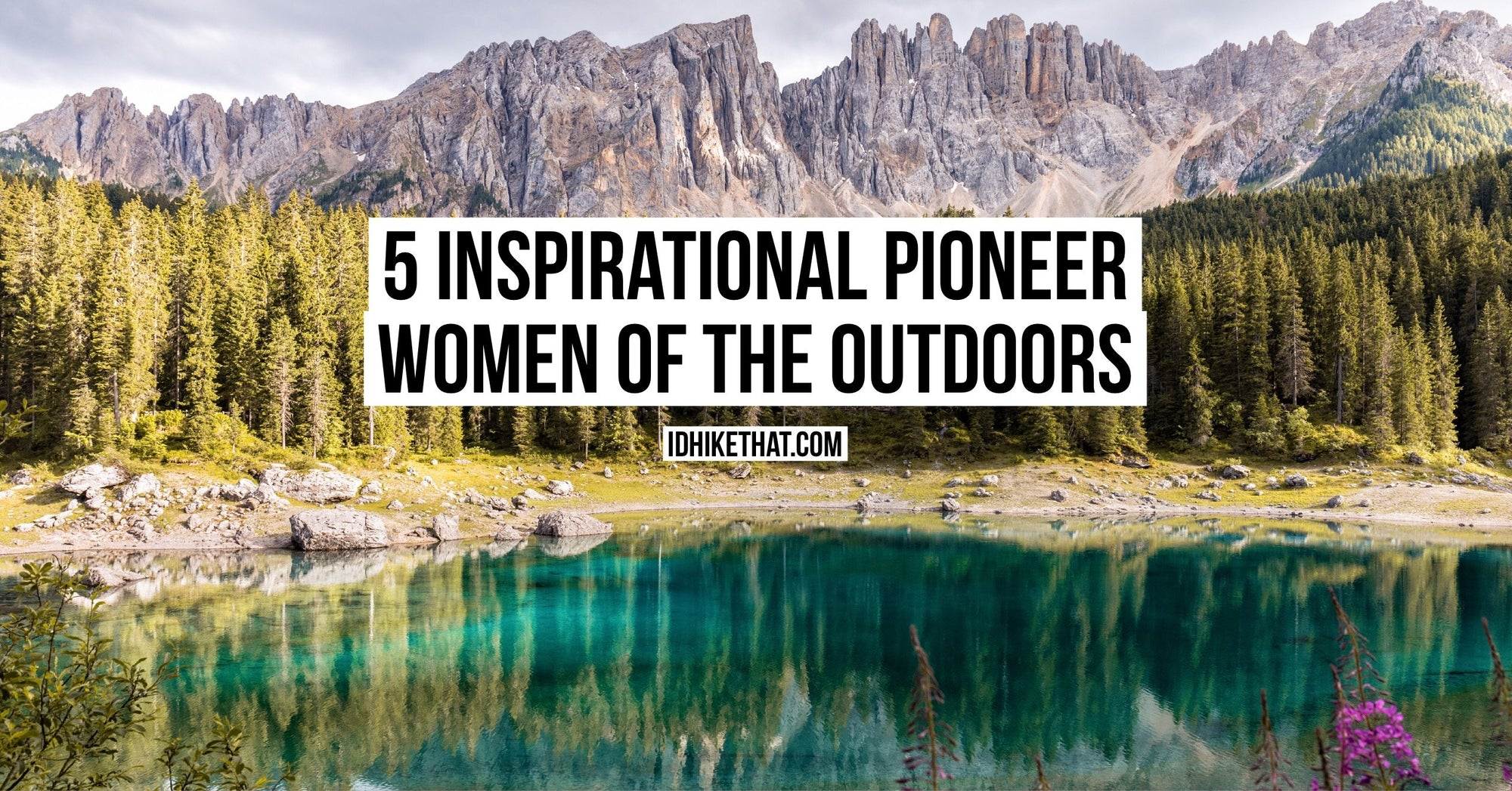 5 Inspirational Pioneer women of the outdoors. Visit idhikethat.com to learn their stories and be inspired