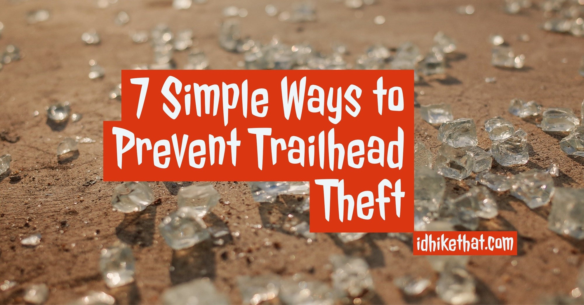 7 Simple Ways to Prevent Trailhead Theft. Visit idhikethat.com to find out how to avoid this disaster.