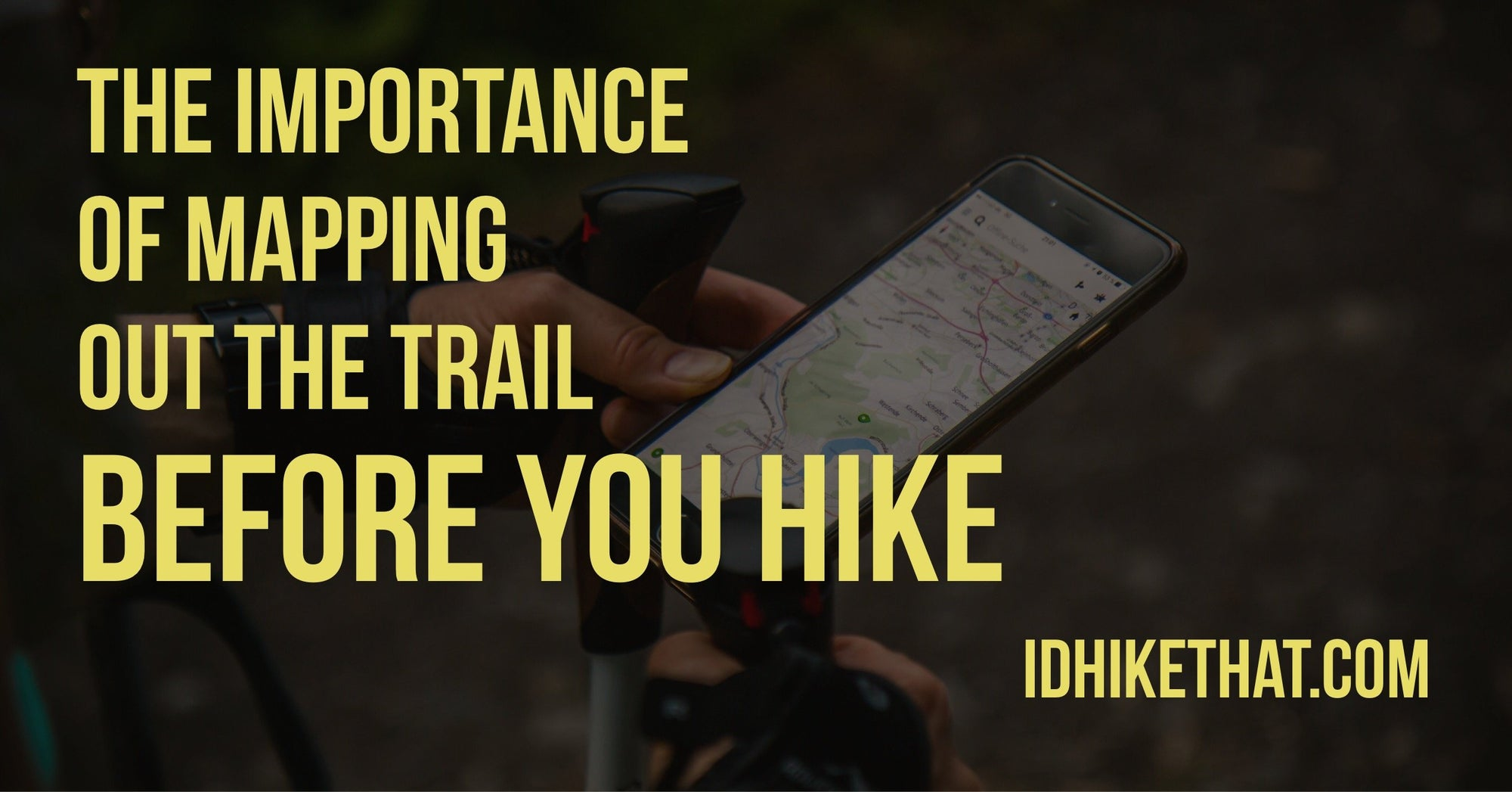 The importance of mapping out the trail before you hike. Visit idhikethat.com to learn why doing your research really pays off.