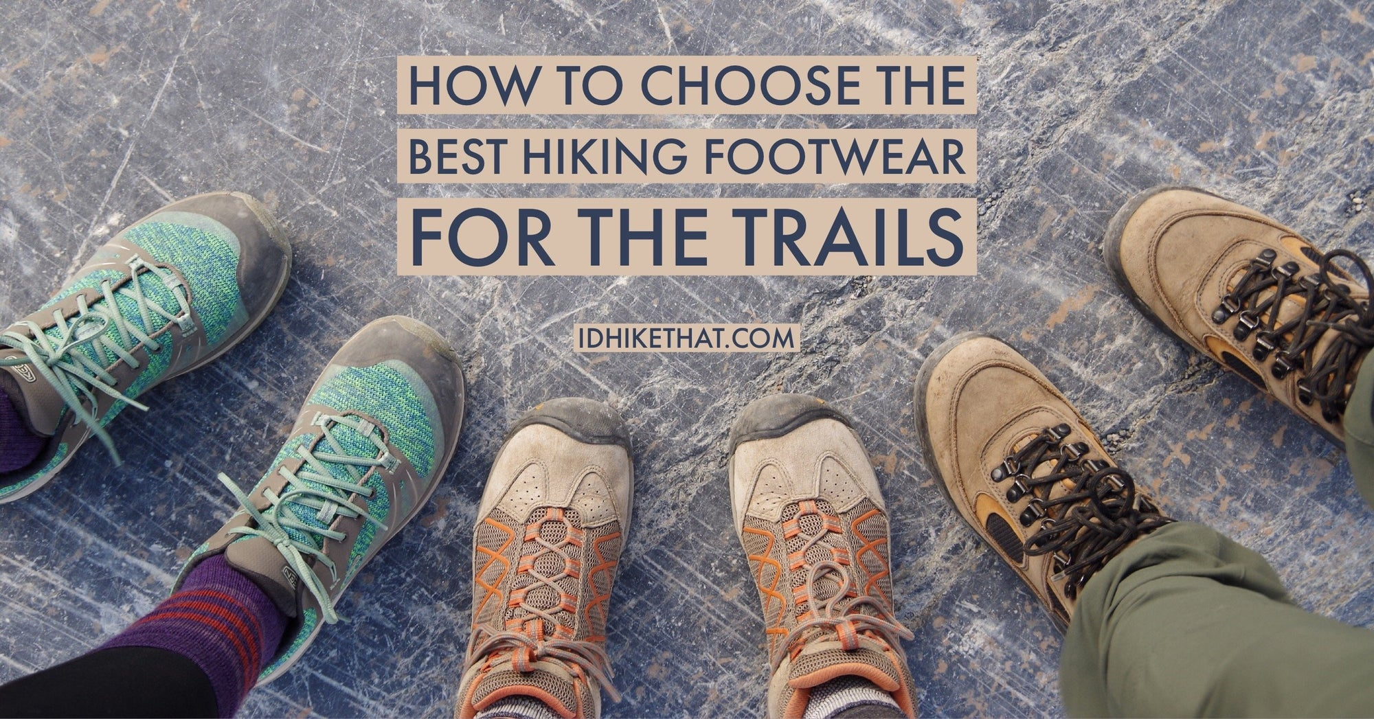 How to Choose the best hiking footwear for the trails. Visit idhikethat.com to learn more.