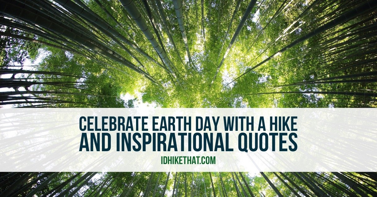 Celebrate earth day with a hike and inspirational quotes on idhikethat.com