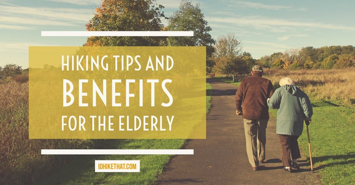 Hiking tips and benefits for the elderly. Visit idhikethat.com to learn why hiking is good for you at any age.