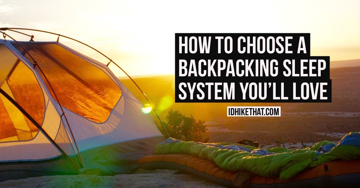How to choose a backpacking sleep system you'll love. Visit idhikethat.com to find out how to make your trip more enjoyable.