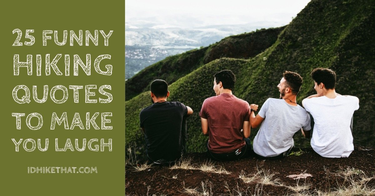 25 Funny hiking quotes to make you laugh. Visit idhikethat.com if you feel like laughing today.