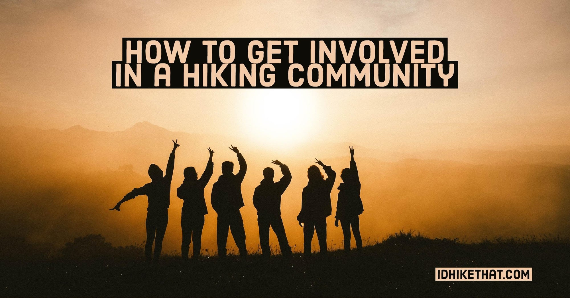 How to get involved in a hiking community. Visit idhikethat.com to find out how.