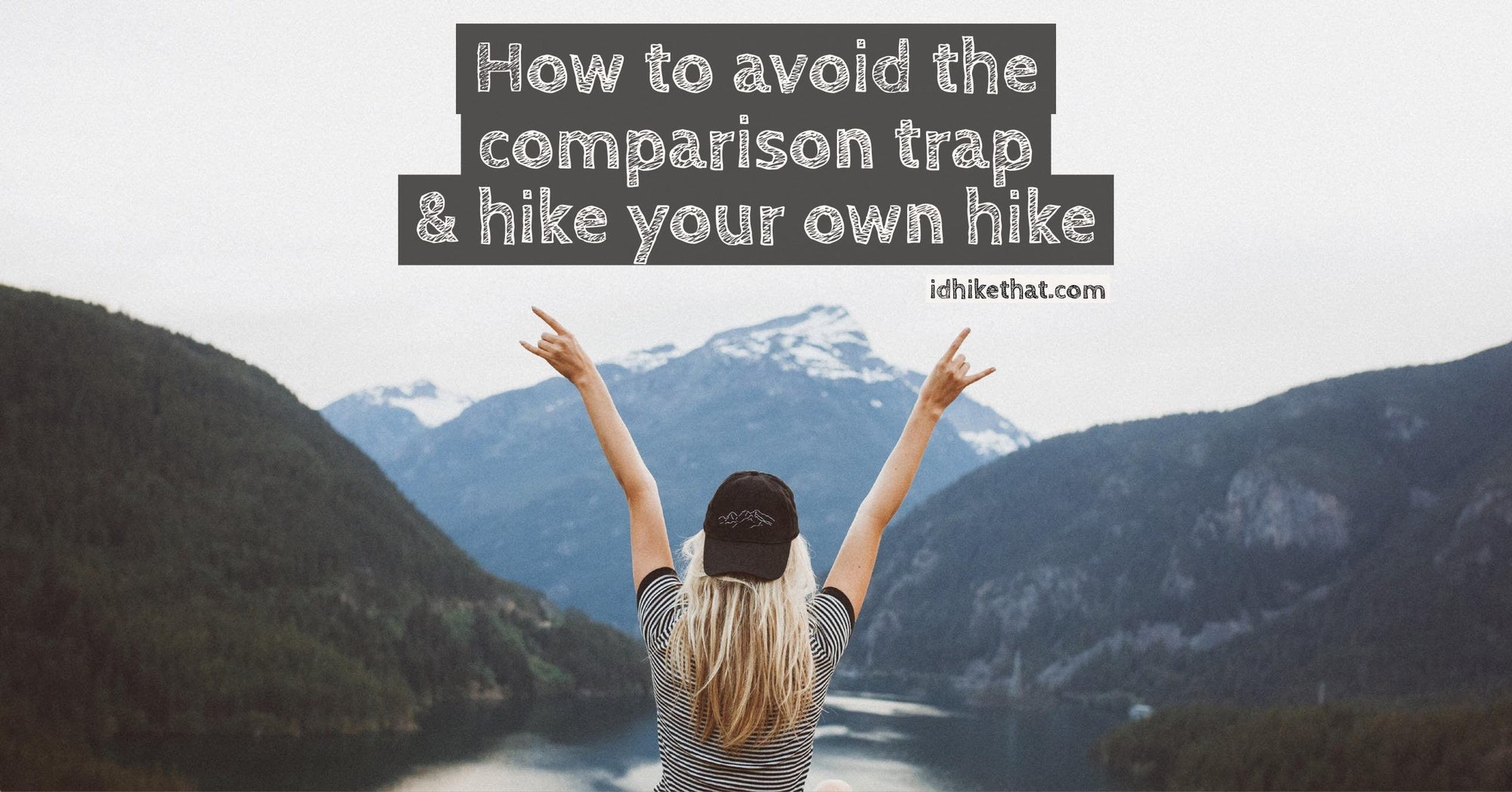 Don't let comparison rob you of your hiking achievements. Visit idhikethat.com and find out how to hike your own hike.