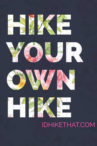 Hike your own hike. Find out how at idhikethat.com