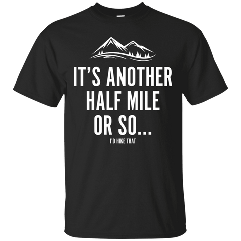 It's another half mile or so. Funny hiking shirt from idhikethat.com