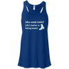Apparel Bella+Canvas Juniors Flowy Racerback Tank / True Royal / Small Who Needs Heels? Life's Better in Hiking Boots!