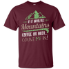 Apparel Custom Ultra Cotton T-Shirt / Maroon / Small If it Involves Mountains, Coffee or Beer... Count Me In!