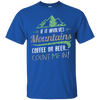 Apparel Custom Ultra Cotton T-Shirt / Royal / Small If it Involves Mountains, Coffee or Beer... Count Me In!