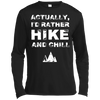 Apparel Long Sleeve Moisture Absorbing Shirt / Black / Small Actually, I'd Rather Hike and Chill - Long Sleeve