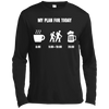 Apparel Long Sleeve Moisture Absorbing Shirt / Black / Small My Plan for Today - Long Sleeve