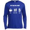 Apparel Long Sleeve Moisture Absorbing Shirt / Royal / Small My Plan for Today - Long Sleeve