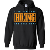 Apparel Pullover Hoodie 8 oz / Black / Small I Just Want to go Hiking and Take Naps! Hoodie