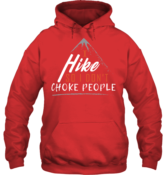 I Hike So I Don't Choke People