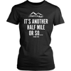 T-shirt District Womens Shirt / Black / XS It's Another Half Mile Or So... Womens