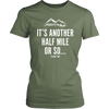T-shirt District Womens Shirt / Fresh Fatigue / XS It's Another Half Mile Or So... Womens