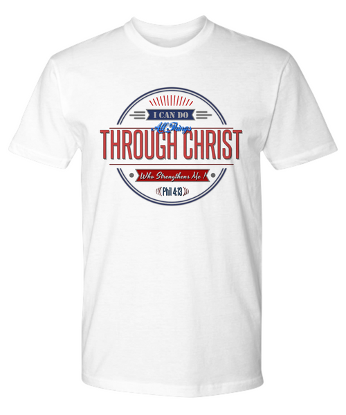"Limited Edition Premium Tee - ""I Can Do All Things Through Christ"""