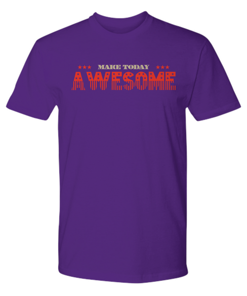 "Limited Edition Premium Tee - ""Make Today Awesome"""