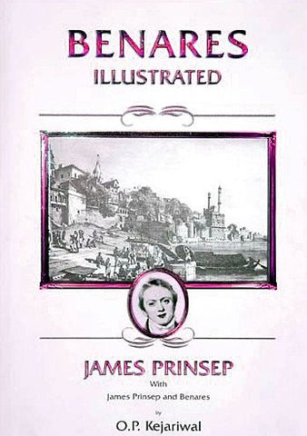 Benares Illustrated: James Prinsep With James Prinsep and Benares - Devshoppe