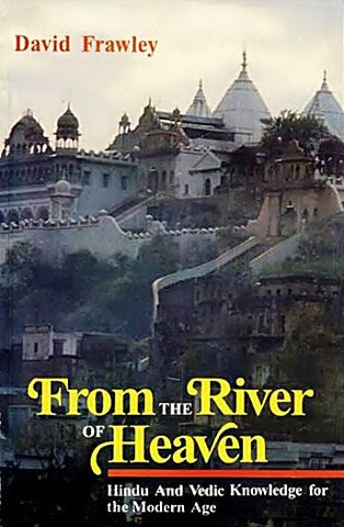 From the River of Heaven: Hindu and Vedic Knowledge for the Modern Age - Devshoppe