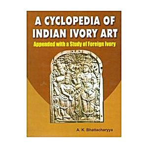 A Cyclopedia of Indian Ivory Art: Appended with a Study of Foreign Ivory - Devshoppe