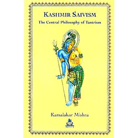 Kashmir Saivism: The Central Philosophy of Tantrism - Devshoppe