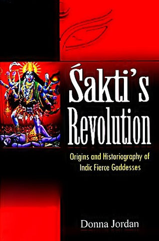 Sakti's Revolution - Origins and Historiography of Indic Fierce Goddesses - Devshoppe