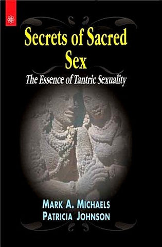 Secrets of Sacred Sex: The Essence of Tantric Sexuality - Devshoppe