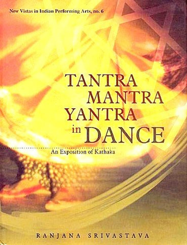 Tantra Mantra Yantra in Dance - An Exposition of Kathaka - Devshoppe
