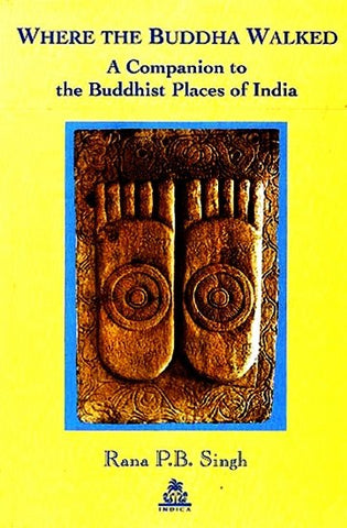 Where The Buddha Walked : A Companion to the Buddhist Places of India - Devshoppe