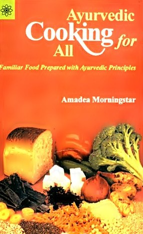Ayurvedic Cooking for All - Familiar Food Prepared with Ayurvedic Principles - Devshoppe