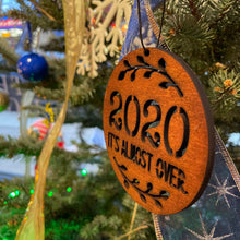 Wood Ornament: 2020 It's Almost Over