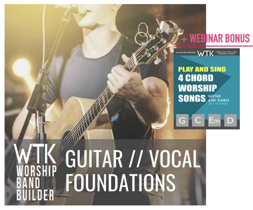 Webinar Offer - Guitar and Vocal Foundations Church Access (Plus 4 Chord Songbook)