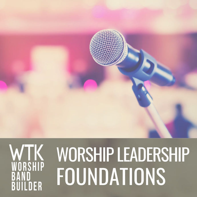 Worship Leadership Foundations (Leadership Team Access)