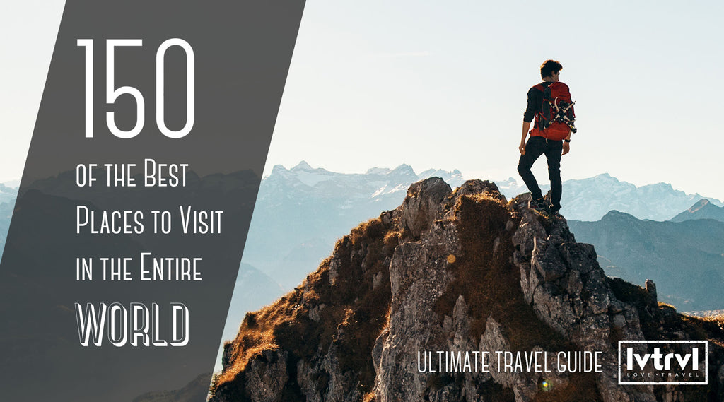 [Ultimate Travel Guide] 150 of the Best Places to Visit in the World