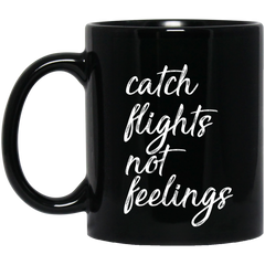 Catch Flights Not Feelings | 11 oz. Black Mug