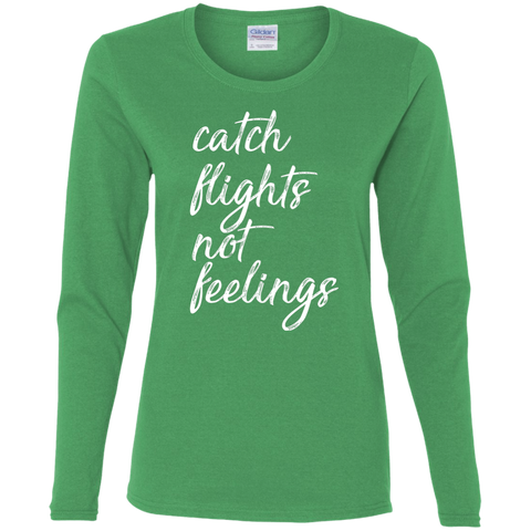 Catch Flights Not Feelings Long Sleeve (Womens) | Multiple Colors