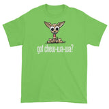 More Dogs Got Chew-Wa-Wa? short sleeve t-shirt