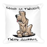Blood is Thicker than Slobber Square Pillow - The Bloodhound Shop