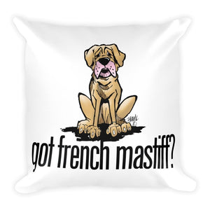 More Dogs Got French Mastiff? Square Pillow