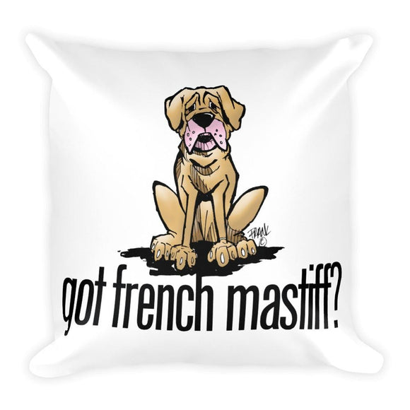 More Dogs Got French Mastiff? Square Pillow - The Bloodhound Shop