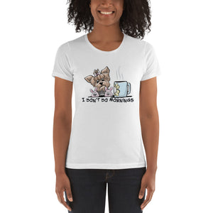 Yorkie- Don't Do Mornings FBC Women's t-shirt - The Bloodhound Shop