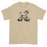 More Dogs Pug You! short sleeve t-shirt