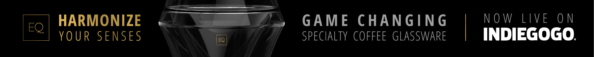 EQ | Harmonize Your Senses | Game Changing Specialty Coffee Glassware | Coming Soon To Indiegogo
