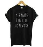 Mermaids Don't Do Homework T-shirt