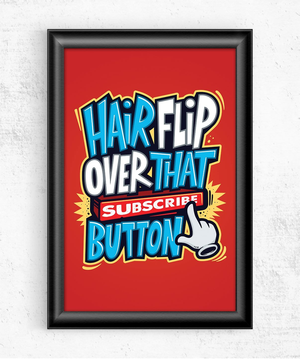 Hairflip Over That Subscribe Button Posters by Beatemups - Pixel Empire