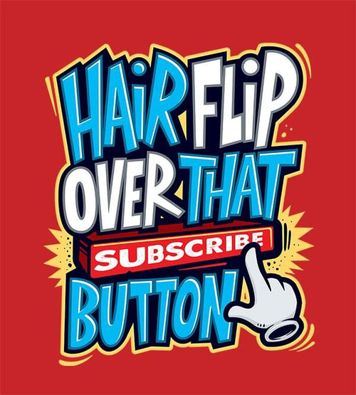Hairflip Over That Subscribe Button T-Shirts by Beatemups - Pixel Empire