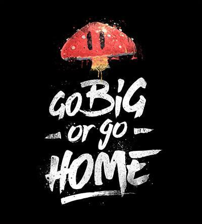 Go Big or Go Home T-Shirts by Barrett Biggers - Pixel Empire